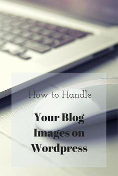 How to handle your images on a Wordpress blog