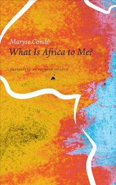 Check out, What Is Africa to Me?: Fragments of a True-to-Life Autobiography, by Maryse Conde