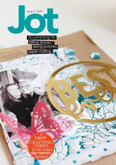 Jot Magazine Issue 11  An Australian paper crafting magazine for the modern day memory keeper... welcome to Issue 11 of Jot Magazine.