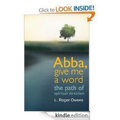 Book Review: Abba, Give Me A Word: The Path of Spiritual Direction by L Roger Owens - a short book about what spiritual direction looks like in practice (click through for the full review.)
