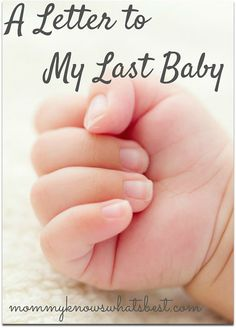 A Letter to My Last Baby, Before You Arrive: A touching letter from a mom to her last baby about what to expect and how life will be as the last child.