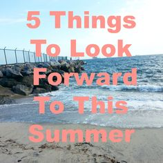 5 Things To Look Foward To This Summer