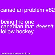 You don't even understand the disappointment this brings other people. Why can't they accept that I hate hockey??!!