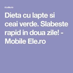Dieta cu lapte si ceai verde. Slabeste rapid in doua zile! - Mobile Ele.ro Eating Plans, Remedies, 1, How To Plan, Health, Kitchen, Medicine, Diet, Green