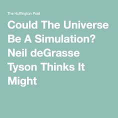 Could The Universe Be A Simulation? Neil deGrasse Tyson Thinks It Might