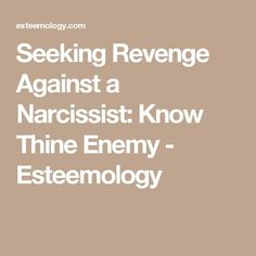 Seeking Revenge Against a Narcissist: Know Thine Enemy - Esteemology