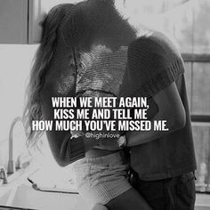 When We Meet Again, Kiss Me And Tell Me How Much You've Missed Me love love quotes relationships relationship relationship quotes love images romantic love quotes relationship quotes and sayings relationship images Cute Love Quotes, Missing You Quotes For Him, Soulmate Love Quotes, Love Quotes For Her, Romantic Love Quotes, Love Yourself Quotes, Meet Again Quotes, We Meet Again, Kiss Me Quotes