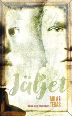 Mila Teräs: Jäljet – Romaani Helene Schjerfbeckistä. Karisto 2017