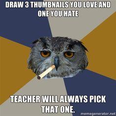 Artist humor - owl art student meme  - Yep this happened to me a lot