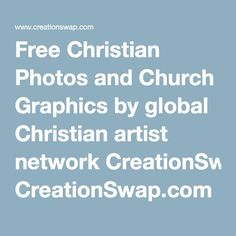 Free Christian Photos and Church Graphics by global Christian artist network CreationSwap.com