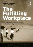 The fulfilling workplace : the organization's role in achieving individual and organizational health / edited by Ronald J. Burke and Cary L. Cooper (2013)