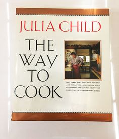 The Way to Cook Cookbook. Julia Child FIRST EDITION. Vintage Cookbook Circa 1989. Cook book with dust jacket. Alfred A. Knopf.
