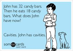 John has 32 candy bars. Then he eats 18 candy bars. What does John have now? Cavities. John has cavities. www.dentalcapecod.com www.facebook.com/DAOCC Tweet: @Dental Associates of Cape Cod