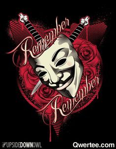 """""""Remember Remember"""" by CoDdesigns and Upsidedownowl Studios. Remember remember the fifth of November Gunpowder, treason and plot. I see no reason why gunpowder, treason Should ever be forgot… Guy Fawkes, Geek Shirts, Funny Tee Shirts, V For Vendetta Tattoo, Juggalo Family, The Fifth Of November, Graphic Design Tattoos, Movie Tees, Desenho Tattoo"""