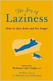 The joy of laziness : how to slow down and live longer by Peter Axt. Based on scientific research, this book reveals why the speed at which we live affects our energy and longevity. With their practical, realistic, and appealing approach, backed up by solid medical credentials, the authors' methods involve making a few easy changes to our outlook and lifestyle  #joyread