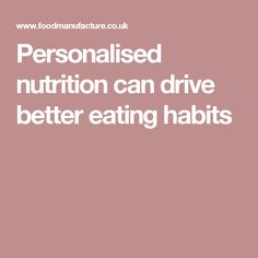 Personalised nutrition can drive better eating habits