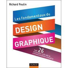 Les fondamentaux du design graphique : les 26 concepts clés de la communication visuelle , 300 réalisations analysées et commentées