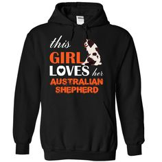 This Girl Loves Her  Australian Shepherd Limited Edition!