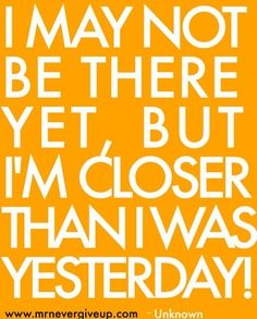 Holla!  Keep moving forward and never look back!