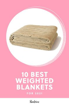 Reduce anxiety and rest better with your pick of the best weighted blankets—there's one for every type of sleeper.