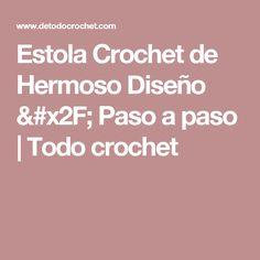 Estola Crochet de Hermoso Diseño / Paso a paso | Todo crochet