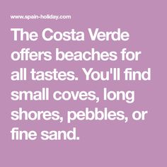 The Costa Verde offers beaches for all tastes. You'll find small coves, long shores, pebbles, or fine sand.