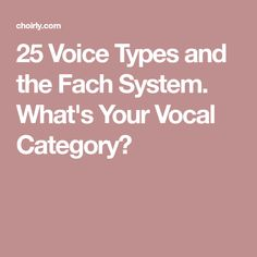 25 Voice Types and the Fach System. What's Your Vocal Category?