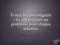 Evitez les gens négatifs: ils ont toujours un problème pour chaque solution.