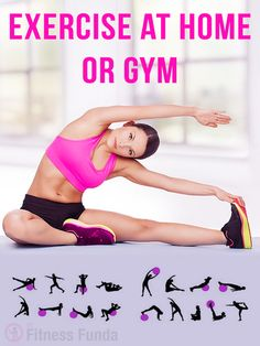 Exercise at home or gym.