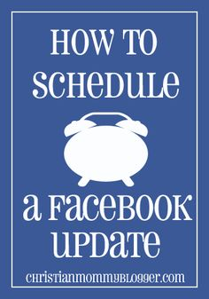 how to schedule a facebook post  http://christianmommyblogger.com/facebook-update/#