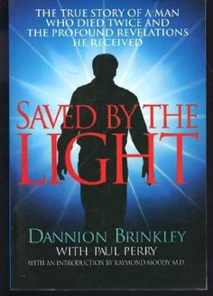 "This was a really good book... ""Saved by the Light: The True Story of a Man Who Died Twice and the Profound Revelations He Received"" by Dannion Brinkley"
