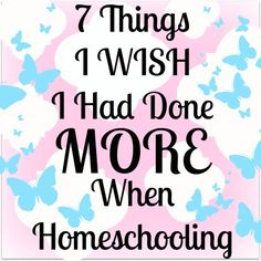 7 Things I Wish I Had Done More When Homeschooling- The Fundamental Home