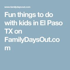 Fun things to do with kids in El Paso TX on FamilyDaysOut.com