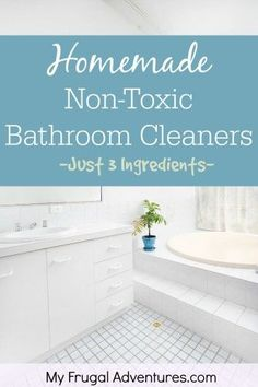 Super simple homemade and nontoxic bathroom cleaners- just 3 ingredients to clean from top to bottom!