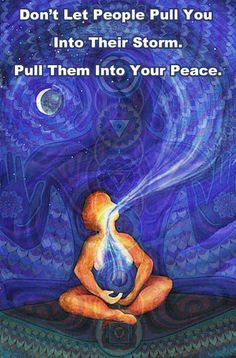 Pull them into your peace.....