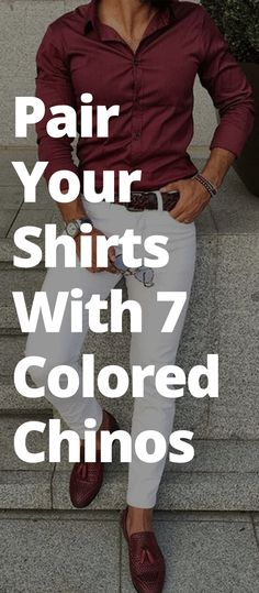 Pair Your Shirts With 7 Colored Chinos