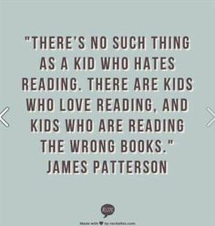There's no such thing as a kid who hates reading. . . .