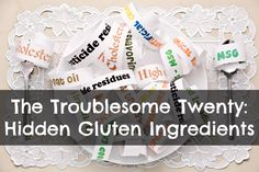 gluten is so ubiquitous that the government doesn't require it to be labeled on packages and it is often hidden under names like hydrolyzed vegetable protein, modified food starch or vegetable protein.  This is a great list of ingredients you should avoid in order to ensure you are not eating gluten or wheat by another name.