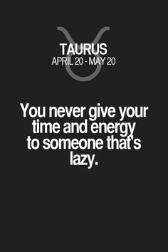 You never give your time and energy to someone thafs lazy.