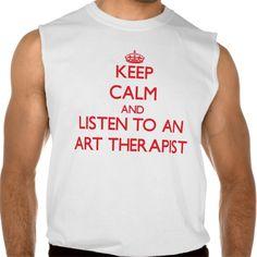 Keep Calm and Listen to an Art arapist Sleeveless T Shirt, Hoodie Sweatshirt