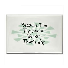 Because Social Worker Rectangle Magnet
