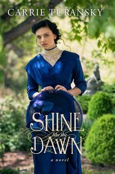 Shine Like the Dawn: A Novel by Carrie Turansky