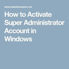 How to Activate Super Administrator Account in Windows