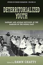 Deterritorialized youth : Sahrawi and Afghan refugees at the margins of the Middle East