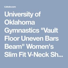 "University of Oklahoma Gymnastics ""Vault Floor Uneven Bars Beam"" Women's Slim Fit V-Neck Short Sleeve T-Shirt | University Of Oklahoma,University of Oklahoma-Tulsa"