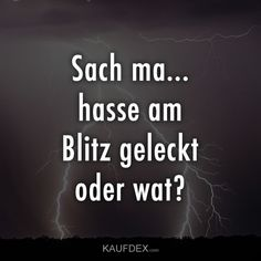 Sach ma… hasse am Blitz geleckt oder wat Sach ma … hate licking lightning or wat? Now look at some funny sayings with pictures. You can just share the sayings. Disrespect Quotes, Movie Quotes, Funny Quotes, Say Say Say, Funny As Hell, Funny Fails, Picture Quotes, Life Lessons, Wise Words