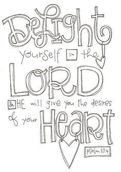 Deleitate en el Señor y el concedera las peticiones de tu corazon! Amen :)