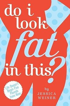 Book Review: Do I Look Fat in This? by Jessica Weiner
