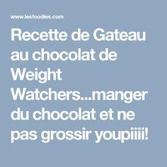 Recette de Gateau au chocolat de Weight Watchers...manger du chocolat et ne pas grossir youpiiii!