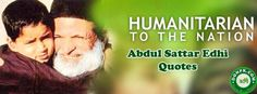 Pakistan Philanthropist Abdul Sattar Edhi Quotes of Life